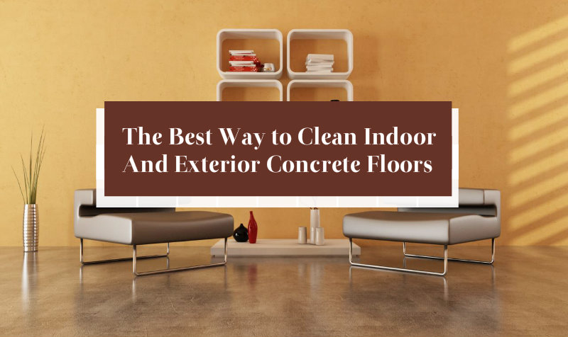 The Best Way To Clean Indoor And Exterior Concrete Floors